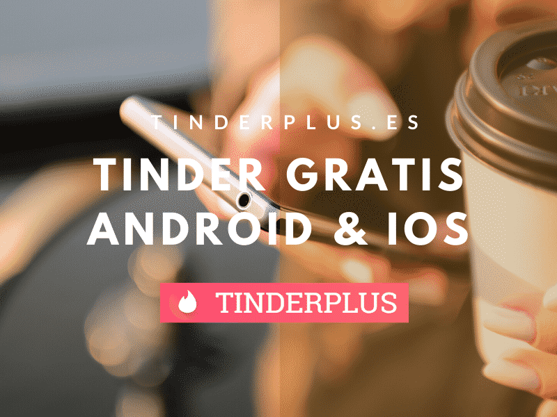 Tinder Plus gratis – Android & iOS