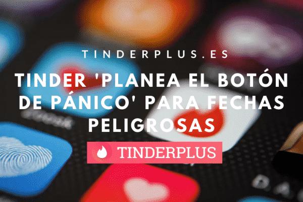 TINDER 'PLANEA EL BOTÓN DE PÁNICO' PARA FECHAS PELIGROSAS